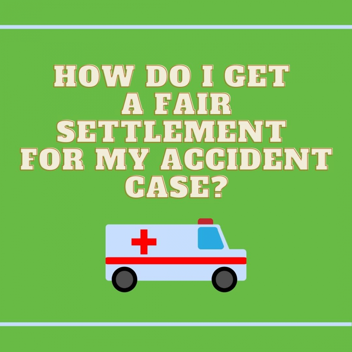 How To Get A Fair Settlement In An Auto Accident Case