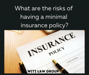 What are the risks of having a minimal auto policy?