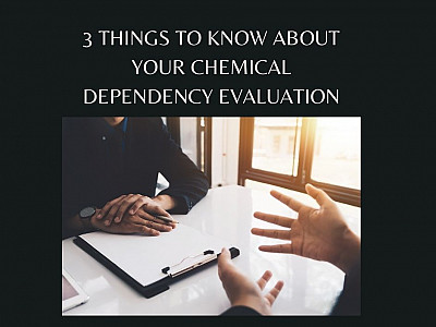 Three Things You Should Know Before Your Chemical Dependency Evaluation