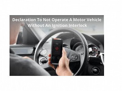 Declaration To Not Operate Motor Vehicle Without Ignition Interlock